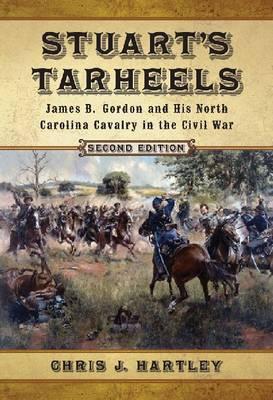 Stuart's Tarheels: James B. Gordon and His North Carolina Cavalry in the Civil War (Hardback)