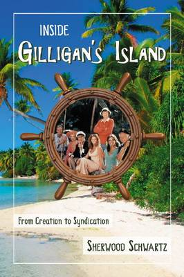Inside Gilligan's Island: From Creation to Syndication (Paperback)