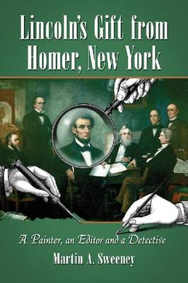 Lincoln's Gift from Homer, New York: A Painter, an Editor and a Detective (Paperback)