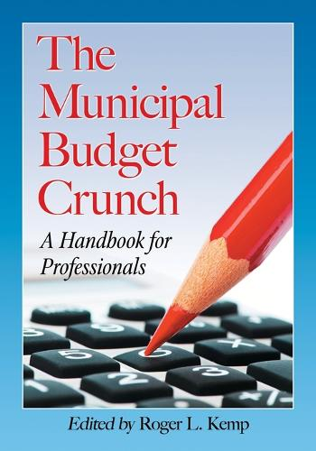 The Municipal Budget Crunch: A Handbook for Professionals (Paperback)
