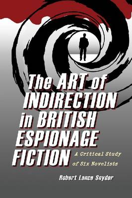 The Art of Indirection in British Espionage Fiction: A Critical Study of Six Novelists (Paperback)
