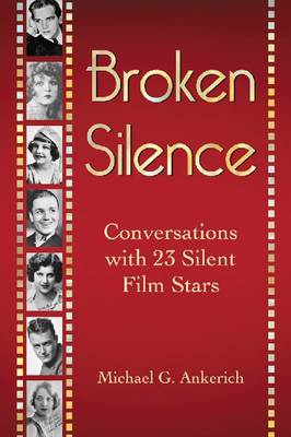 Broken Silence: Conversations with 23 Silent Film Stars (Paperback)