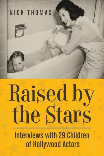 Raised by the Stars: Interviews with 29 Children of Hollywood Actors (Paperback)
