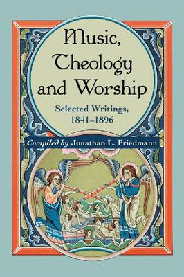 Music, Theology and Worship: Selected Writings, 1841-1896 (Paperback)