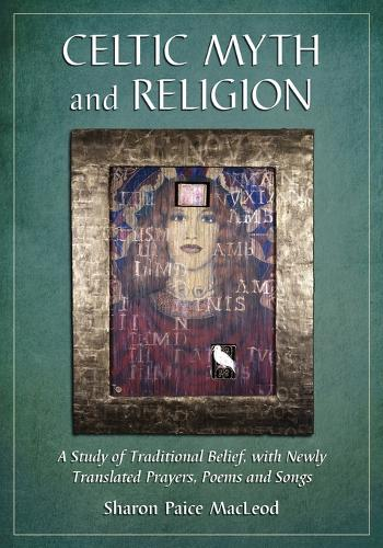 Celtic Myth and Religion: A Study of Traditional Belief, with Newly Translated Prayers, Poems and Songs (Paperback)