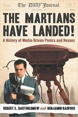 The Martians Have Landed!: A History of Media-Driven Panics and Hoaxes (Paperback)