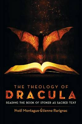 The Theology of Dracula: Reading the Book of Stoker as Sacred Text (Paperback)
