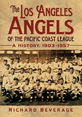 The Los Angeles Angels of the Pacific Coast League: A History, 1903-1957 (Paperback)
