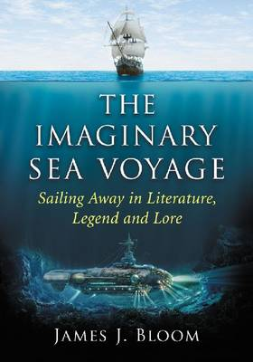 The Imaginary Sea Voyage: Sailing Away in Literature, Legend and Lore (Paperback)