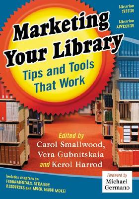 Marketing Your Library: Tips and Tools That Work (Paperback)