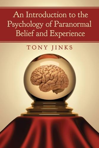 An Introduction to the Psychology of Paranormal Belief and Experience (Paperback)