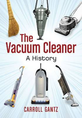 The Vacuum Cleaner: A History (Paperback)