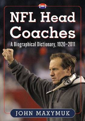 NFL Head Coaches: A Biographical Dictionary, 1920-2011 (Paperback)