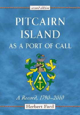 Pitcairn Island as a Port of Call: A Record, 1790-2010, 2d ed. (Paperback)