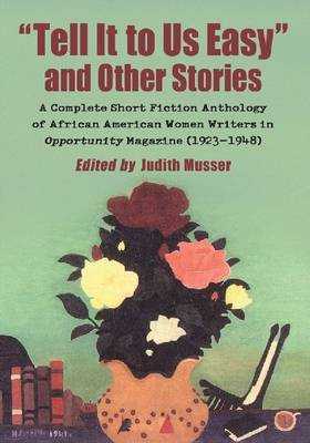 Tell It to Us Easy and Other Stories: A Complete Short Fiction Anthology of African American Women Writers in Opportunity Magazine (1923-1948) (Paperback)
