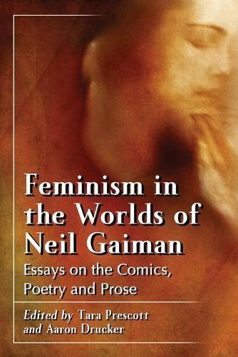 Feminism in the Worlds of Neil Gaiman: Essays on the Comics, Poetry and Prose (Paperback)