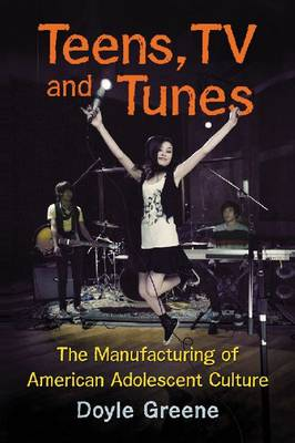 Teens, TV and Tunes: The Manufacturing of American Adolescent Culture (Paperback)