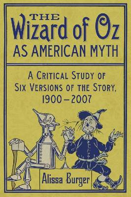 The The Wizard of Oz as American Myth: A Critical Study of Six Versions of the Story, 1900-2007 (Paperback)