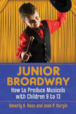 Junior Broadway: How to Produce Musicals with Children 9 to 13, 2d ed. (Paperback)