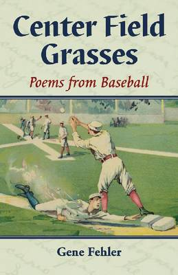 Center Field Grasses: Poems from Baseball (Paperback)