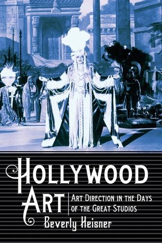Hollywood Art: Art Direction in the Days of the Great Studios (Paperback)