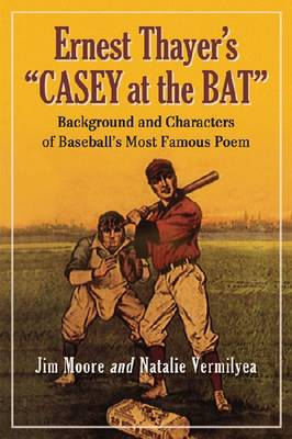 "Ernest Thayer's """"Casey at the Bat: Background and Characters of Baseball's Most Famous Poem (Paperback)"