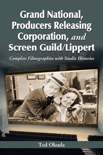 Grand National, Producers Releasing Corporation, and Screen Guild/Lippert: Complete Filmographies with Studio Histories (Paperback)
