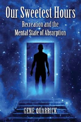 Our Sweetest Hours: Recreation and the Mental State of Absorption (Paperback)