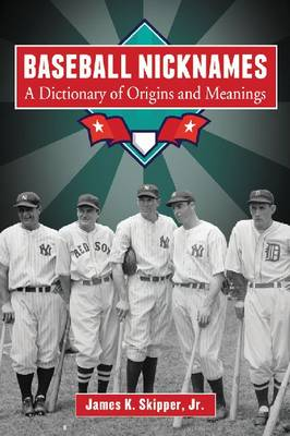 Baseball Nicknames: A Dictionary of Origins and Meanings (Paperback)