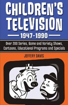 Children's Television, 1947-1990: Over 200 Series, Game and Variety Shows, Cartoons, Educational Programs and Specials (Paperback)
