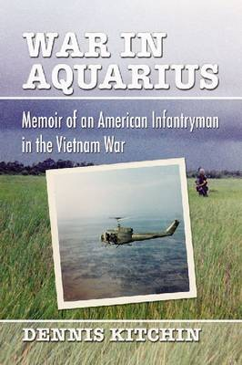 War in Aquarius: Memoir of an American Infantryman in the Vietnam War (Paperback)