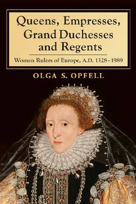 Queens, Empresses, Grand Duchesses and Regents: Women Rulers of Europe, A.D. 1328-1989 (Paperback)
