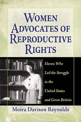 Women Advocates of Reproductive Rights: Eleven Who Led the Struggle in the United States and Great Britain (Paperback)