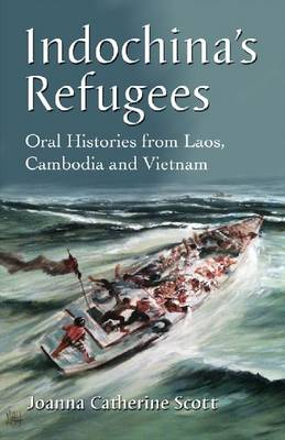 Indochina's Refugees: Oral Histories from Laos, Cambodia and Vietnam (Paperback)