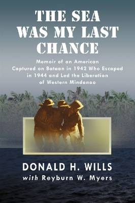 The Sea Was My Last Chance: Memoir of an American Captured on Bataan in 1942 Who Escaped in 1944 and Led the Liberation of Western Mindanao (Paperback)