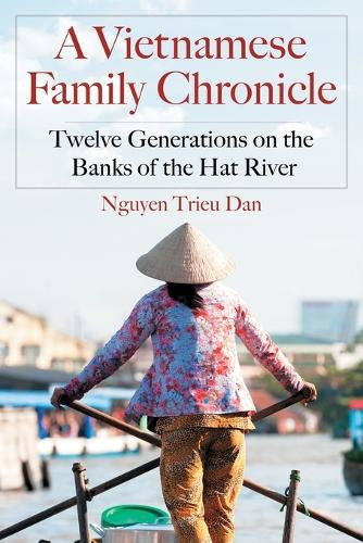 A Vietnamese Family Chronicle: Twelve Generations on the Banks of the Hat River (Paperback)
