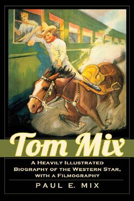 Tom Mix: A Heavily Illustrated Biography of the Western Star, with a Filmography (Paperback)