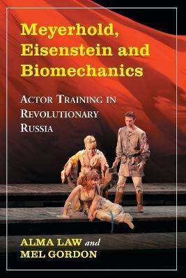 Meyerhold, Eisenstein and Biomechanics: Actor Training in Revolutionary Russia (Paperback)