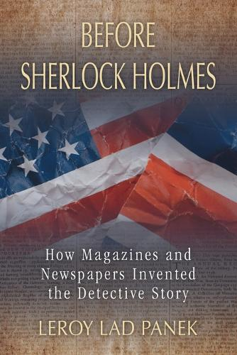 Before Sherlock Holmes: How Magazines and Newspapers Invented the Detective Story (Paperback)