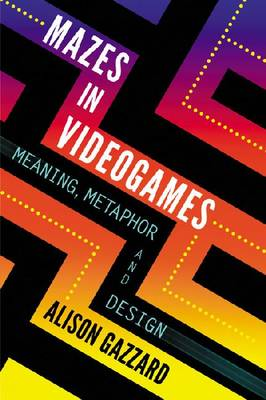 Mazes in Videogames: Exploring Paths and Spaces (Paperback)