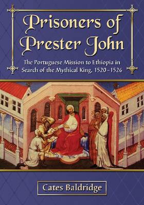 Prisoners of Prester John: The Portuguese Mission to Ethiopia in Search of the Mythical King, 1520-1526 (Paperback)