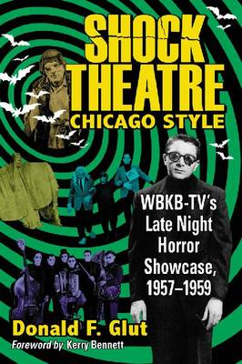 Shock Theatre, Chicago Style: WBKB-TV's Late Night Horror Showcase, 1957-1958 (Paperback)