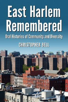 East Harlem Remembered: Oral Histories of Community and Diversity (Paperback)