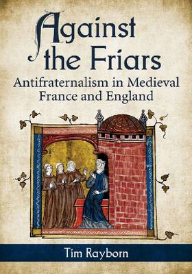 Against the Friars: Antifraternalism in Medieval France and England (Paperback)