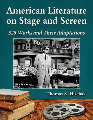 American Literature on Stage and Screen: 525 Works and Their Adaptations (Paperback)