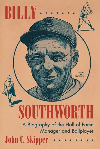 Billy Southworth: A Biography of the Hall of Fame Manager and Ballplayer (Paperback)