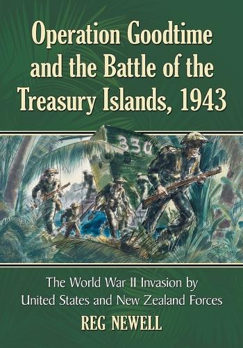 Operation Goodtime and the Battle of the Treasury Islands, 1943: A History of the World War II Invasion by U.S. and New Zealand Forces (Paperback)