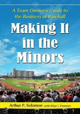 Making It in the Minors: A Team Owner's Lessons in the Business of Baseball (Paperback)