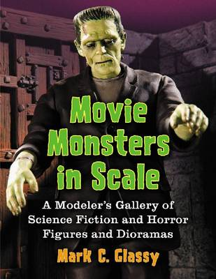 Movie Monsters in Scale: A Modeler's Gallery of Science Fiction and Horror Figures and Dioramas (Paperback)