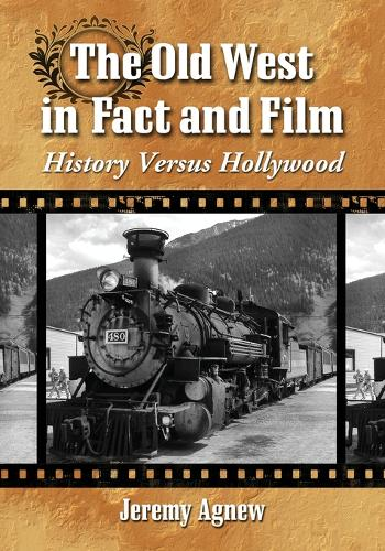 The Old West in Fact and Film: History Versus Hollywood (Paperback)